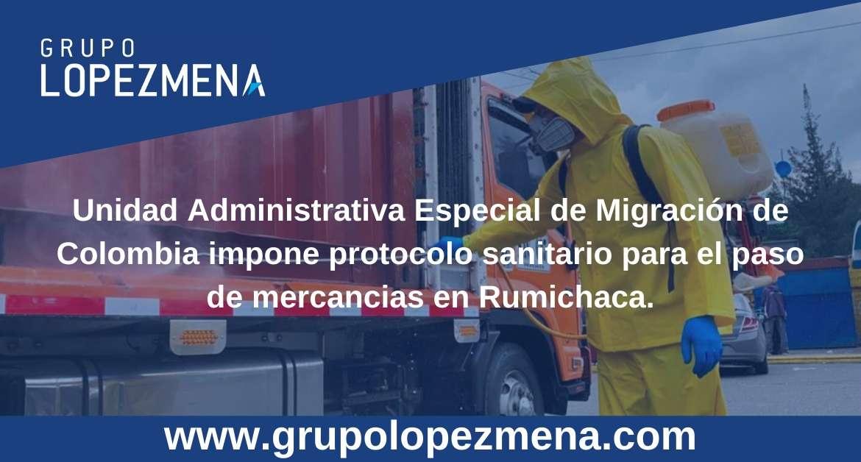 Unidad Administrativa Especial de Migración de Colombia impone protocolo sanitario para el paso de mercancías en Rumichaca