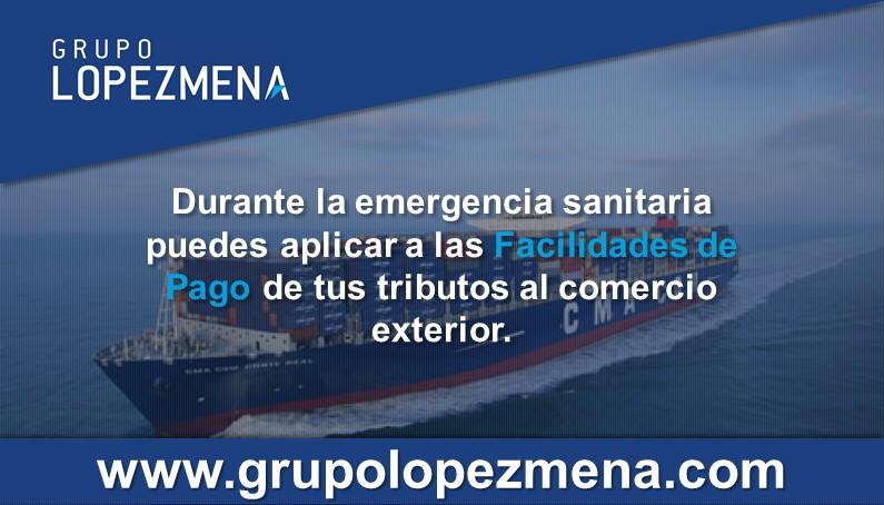 Durante la emergencia Sanitaria puedes aplicar a las Facilidades de Pago de tus tributos al comercio Exterior.